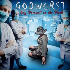 GODWORST – Say Farewell To The Flesh (Kopie)